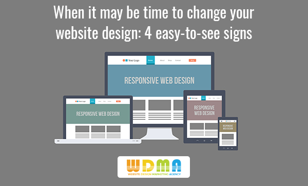 When It May Be Time To Change Your Website Design: 4 Easy-to-see Signs